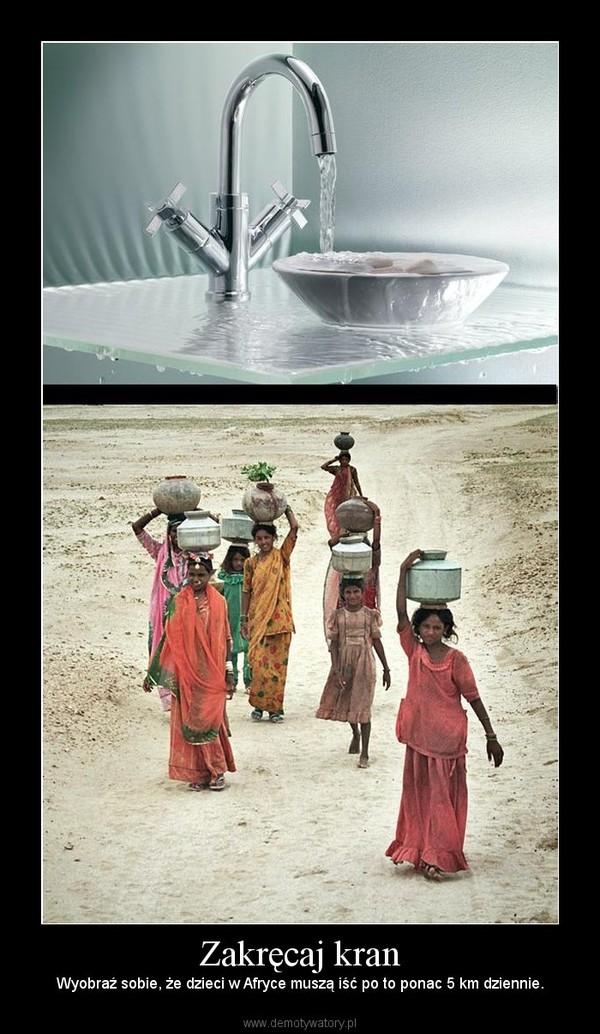 Zakręcaj kran – Wyobraź sobie, że dzieci w Afryce muszą iść po to ponac 5 km dziennie.