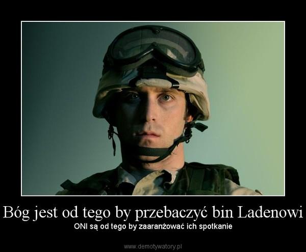 Bóg jest od tego by przebaczyć bin Ladenowi – ONI są od tego by zaaranżować ich spotkanie