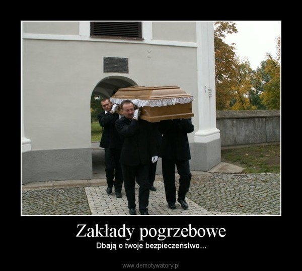 Zakłady pogrzebowe – Dbają o twoje bezpieczeństwo...