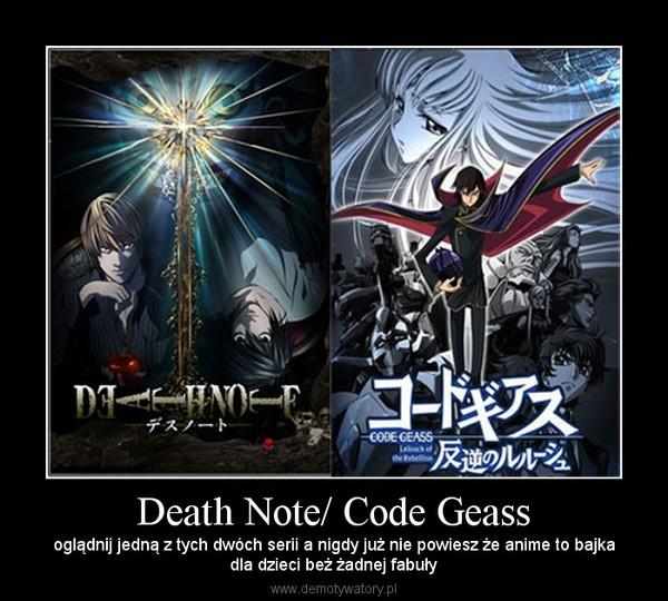Death Note/ Code Geass – oglądnij jedną z tych dwóch serii a nigdy już nie powiesz że anime to bajkadla dzieci beż żadnej fabuły