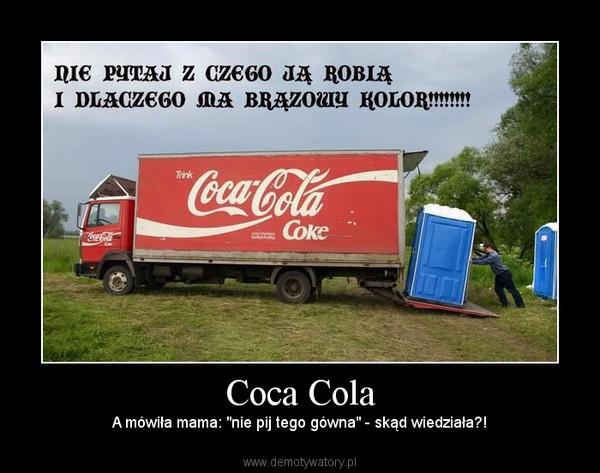 """Coca Cola – A mówiła mama: """"nie pij tego gówna"""" - skąd wiedziała?!"""