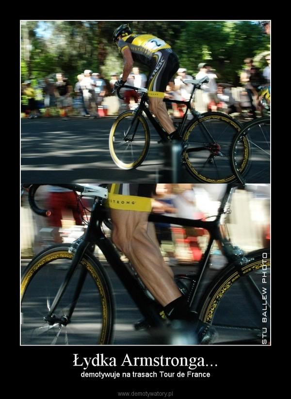 Łydka Armstronga... – demotywuje na trasach Tour de France