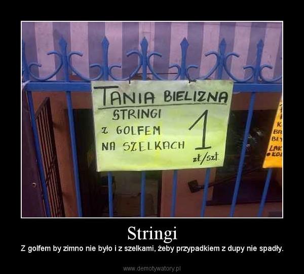 Stringi – Z golfem by zimno nie było i z szelkami, żeby przypadkiem z dupy nie spadły.