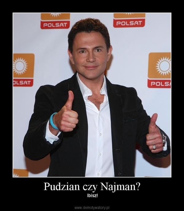 Pudzian czy Najman? –  Ibisz!