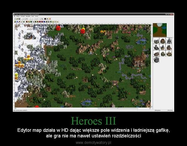 Heroes III – Edytor map działa w HD dając większe pole widzenia i ładniejszą gafikę,ale gra nie ma nawet ustawień rozdzielczości