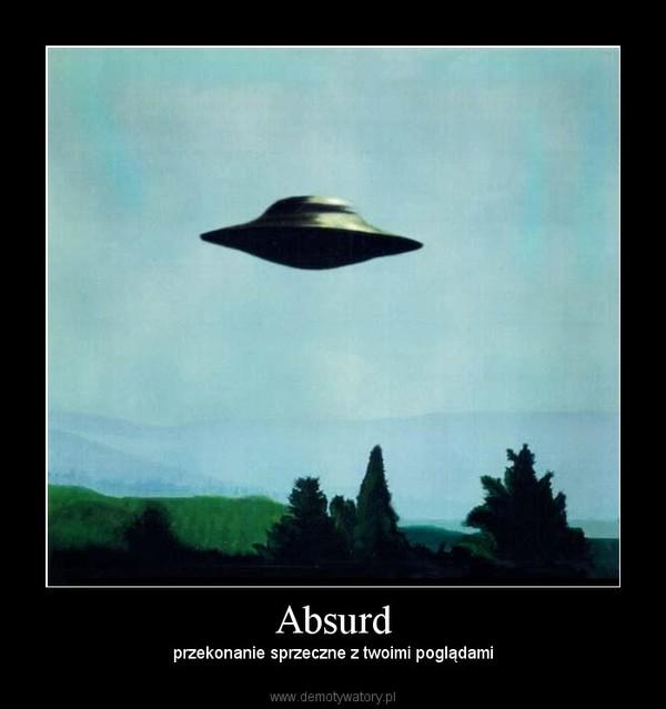 Absurd – przekonanie sprzeczne z twoimi poglądami