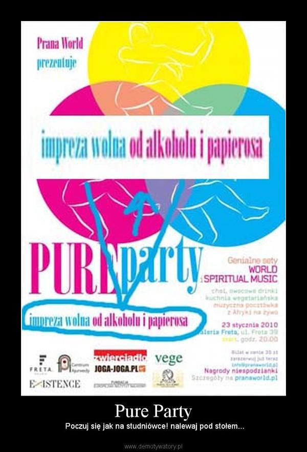 Pure Party –  Poczuj się jak na studniówce! nalewaj pod stołem...