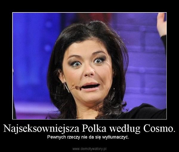 Najseksowniejsza Polka według Cosmo. – Pewnych rzeczy nie da się wytłumaczyć.
