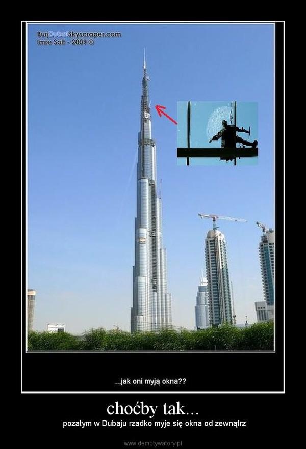choćby tak... –  pozatym w Dubaju rzadko myje się okna od zewnątrz
