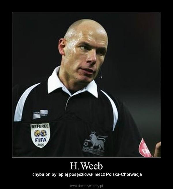 H.Weeb –  chyba on by lepiej posędziował mecz Polska-Chorwacja