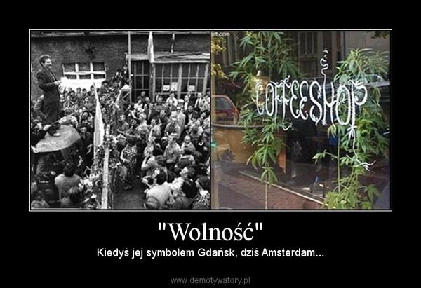 """""""Wolność"""" – Kiedyś jej symbolem Gdańsk, dziś Amsterdam..."""