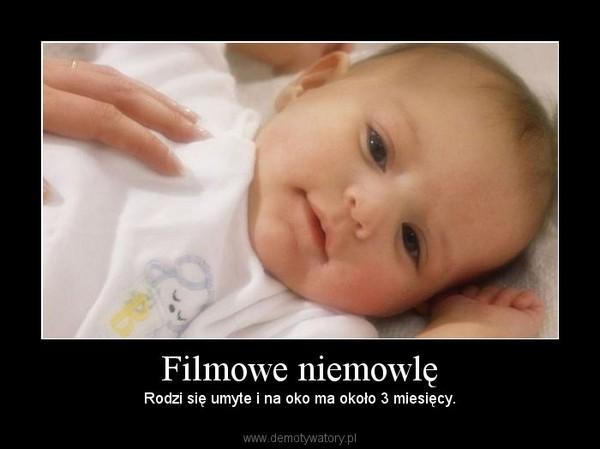 Filmowe niemowlę – Rodzi się umyte i na oko ma około 3 miesięcy.