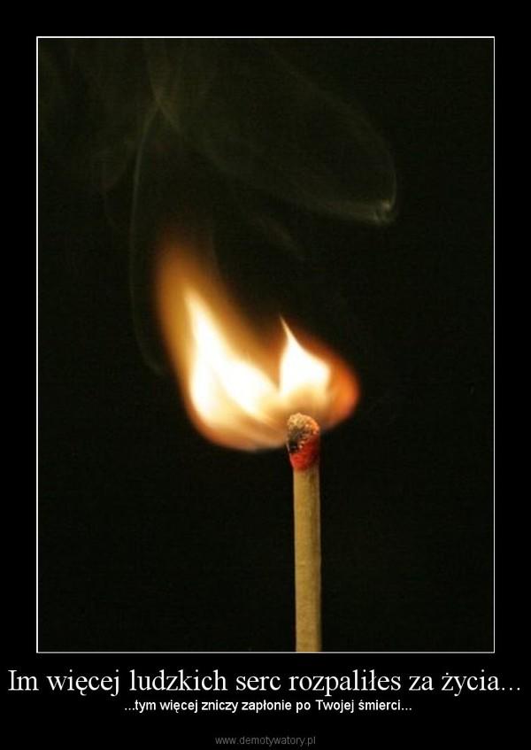 Im więcej ludzkich serc rozpaliłes za życia... –  ...tym więcej zniczy zapłonie po Twojej śmierci...