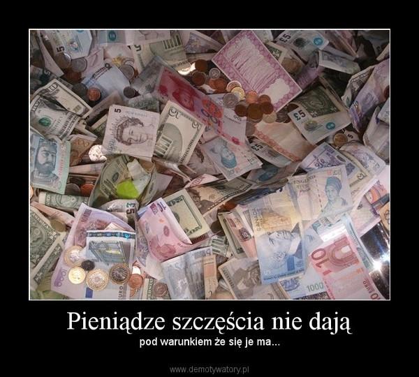 Pieniądze szczęścia nie dają – pod warunkiem że się je ma...