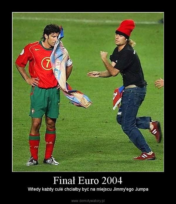 Finał Euro 2004 – Wtedy każdy culé chciałby być na miejscu Jimmy'ego Jumpa