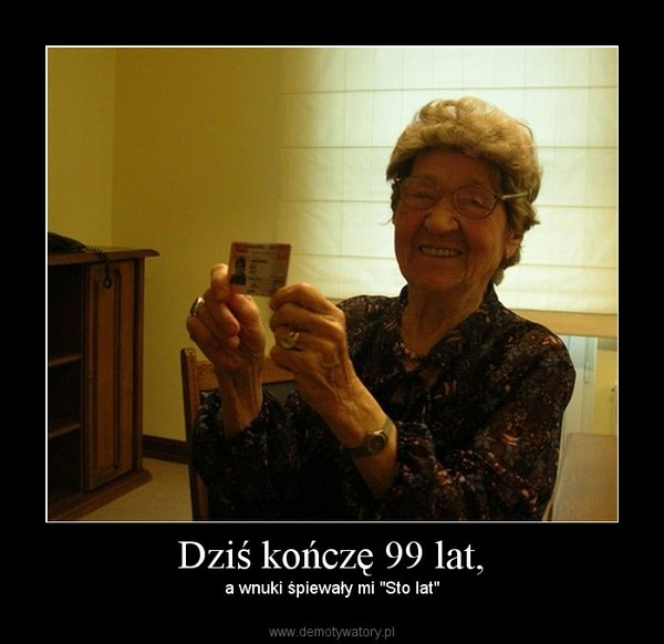 """Dziś kończę 99 lat, – a wnuki śpiewały mi """"Sto lat"""""""