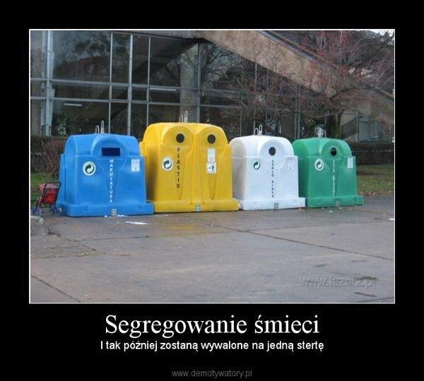Segregowanie śmieci – I tak później zostaną wywalone na jedną stertę
