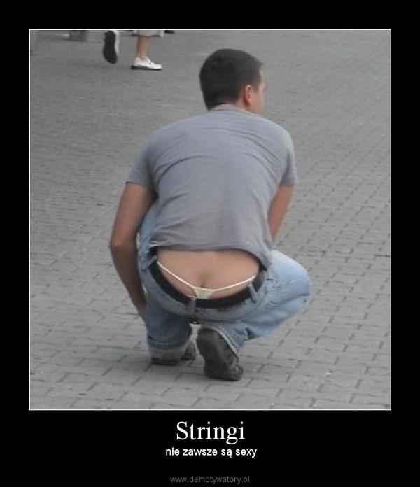 Stringi –  nie zawsze są sexy