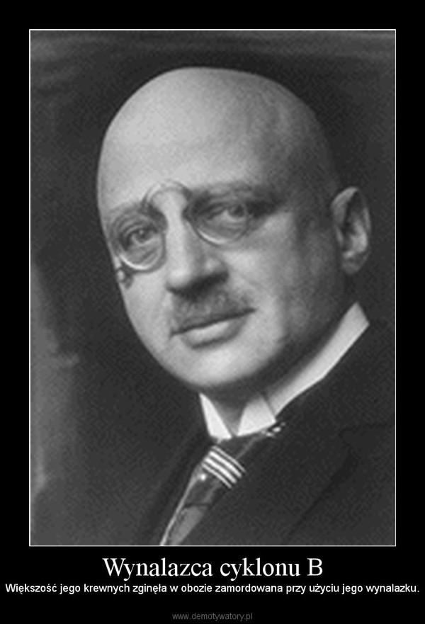 Wynalazca cyklonu B – Większość jego krewnych zginęła w obozie zamordowana przy użyciu jego wynalazku.