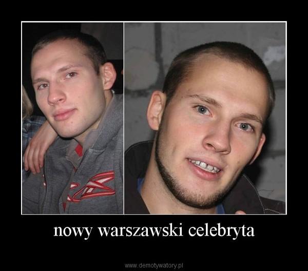 nowy warszawski celebryta –