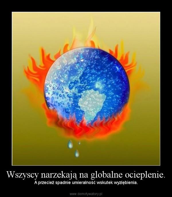 Wszyscy narzekają na globalne ocieplenie. – A przecież spadnie umieralność wskutek wyziębienia.