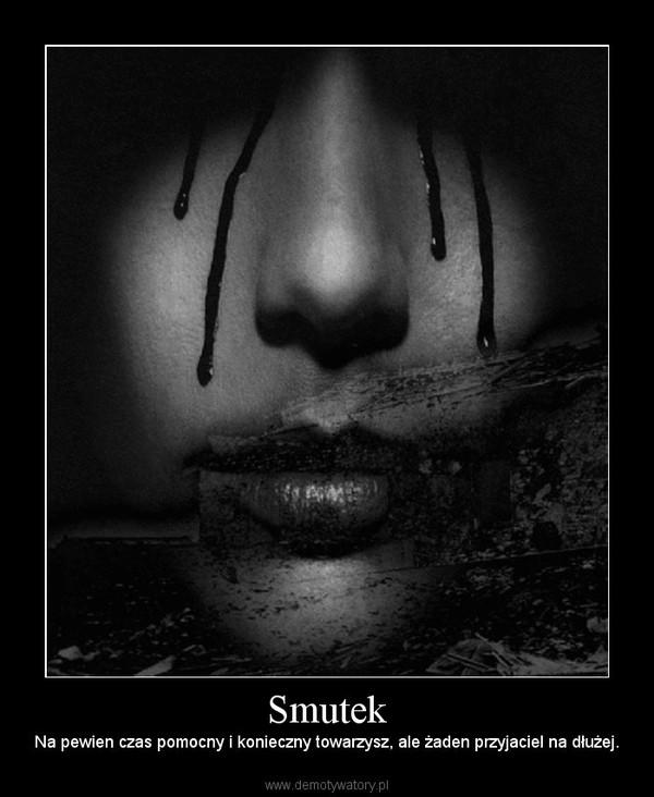Smutek – Na pewien czas pomocny i konieczny towarzysz, ale żaden przyjaciel na dłużej.