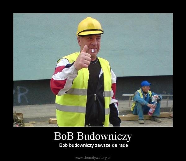 BoB Budowniczy –  Bob budowniczy zawsze da rade
