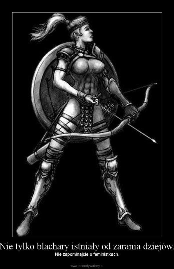Nie tylko blachary istniały od zarania dziejów. – Nie zapominajcie o feministkach.