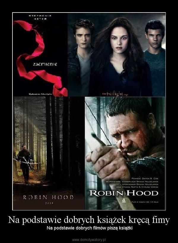Na podstawie dobrych książek kręcą fimy –  Na podstawie dobrych filmów piszą książki