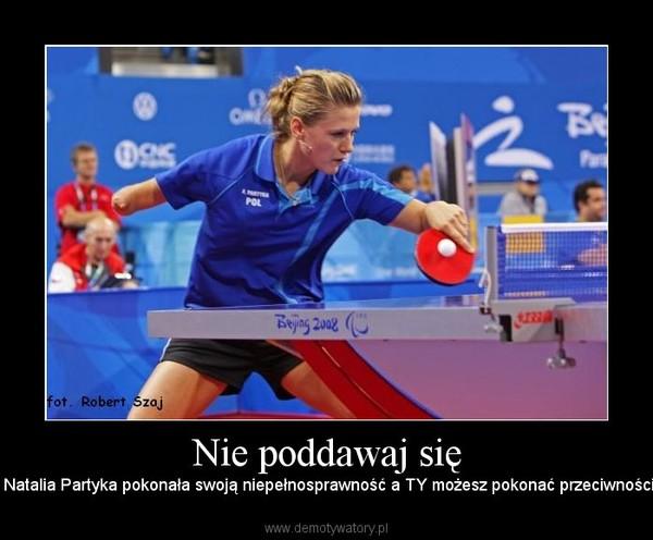 Nie poddawaj się –  Natalia Partyka pokonała swoją niepełnosprawność a TY możesz pokonać przeciwności