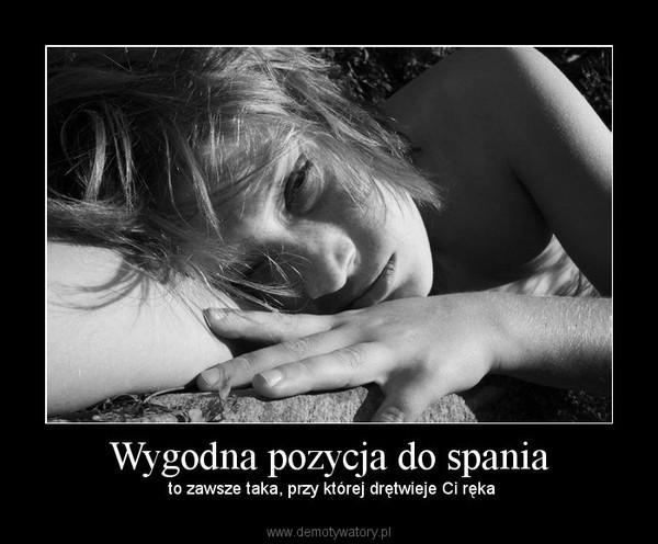 Wygodna pozycja do spania –  to zawsze taka, przy której drętwieje Ci ręka