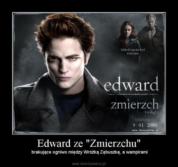 """Edward ze """"Zmierzchu"""" –  brakujące ogniwo między Wróżką Zębuszką, a wampirami"""