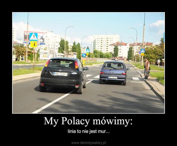 My Polacy mówimy: – linia to nie jest mur...