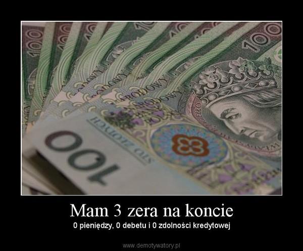 Mam 3 zera na koncie – 0 pieniędzy, 0 debetu i 0 zdolności kredytowej
