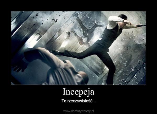 Incepcja – To rzeczywistość...