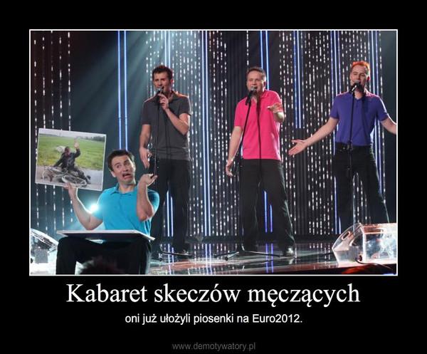 Kabaret skeczów męczących – oni już ułożyli piosenki na Euro2012.