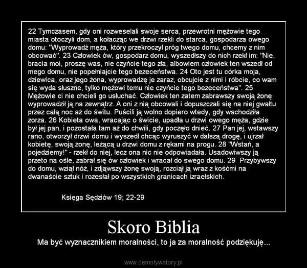 Skoro Biblia – Ma być wyznacznikiem moralności, to ja za moralność podziękuję...