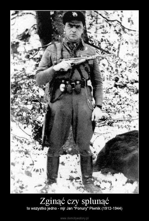 """Zginąć czy splunąć – to wszystko jedno - mjr Jan """"Ponury"""" Piwnik (1912-1944)"""