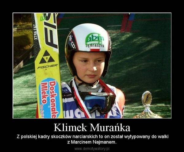 Klimek Murańka –  Z polskiej kadry skoczków narciarskich to on został wytypowany do walkiz Marcinem Najmanem.