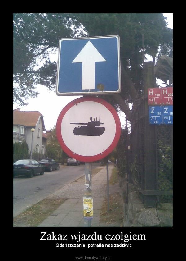 Zakaz wjazdu czołgiem –  Gdańszczanie, potrafia nas zadziwić