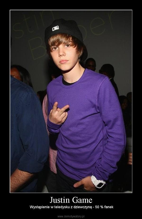 Justin Game –  Wystąpienie w teledysku z dziewczyną - 50 % fanek