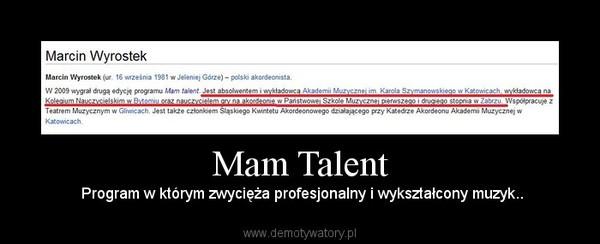 Mam Talent –  Program w którym zwycięża profesjonalny i wykształcony muzyk..