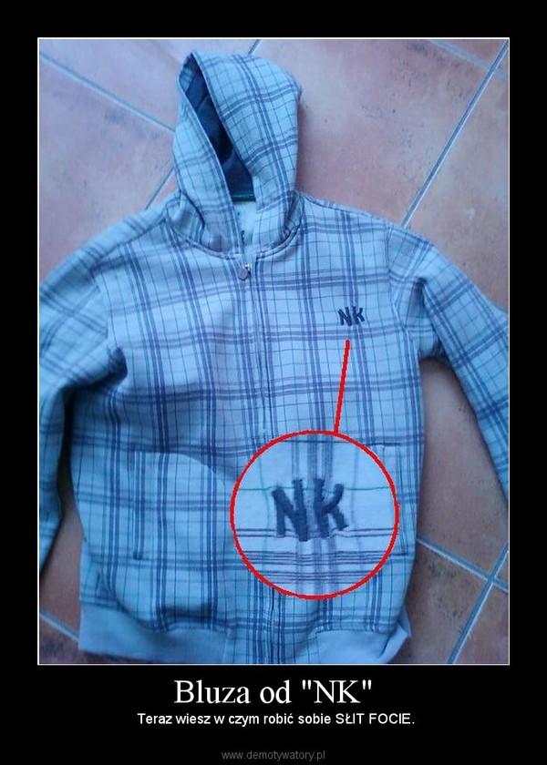 """Bluza od """"NK"""" –  Teraz wiesz w czym robić sobie SŁIT FOCIE."""