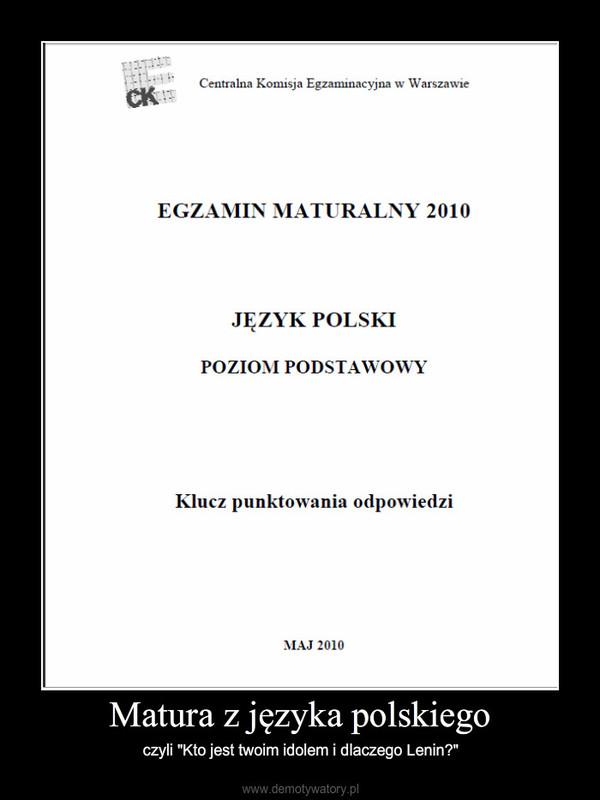 """Matura z języka polskiego – czyli """"Kto jest twoim idolem i dlaczego Lenin?"""""""