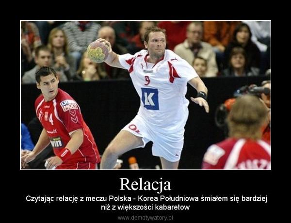 Relacja – Czytając relację z meczu Polska - Korea Południowa śmiałem się bardziejniż z większości kabaretow