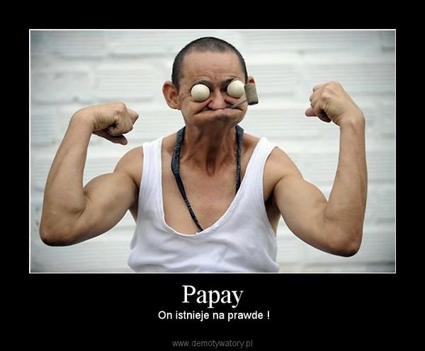 Papay – On istnieje na prawde !