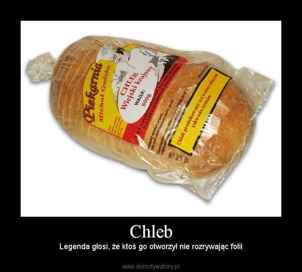 Chleb – Legenda głosi, że ktoś go otworzył nie rozrywając folii