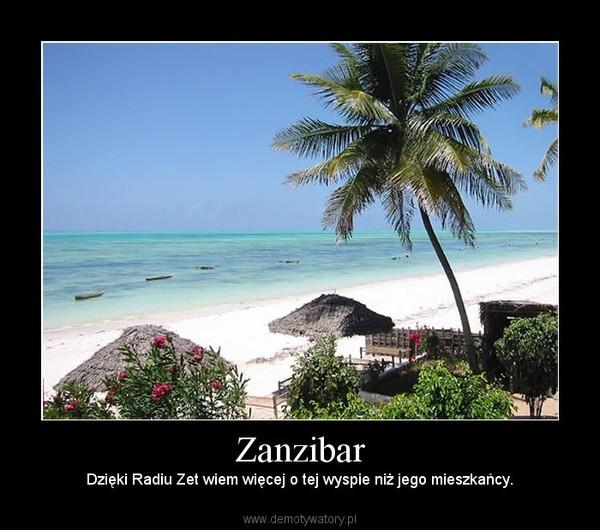 Zanzibar – Dzięki Radiu Zet wiem więcej o tej wyspie niż jego mieszkańcy.
