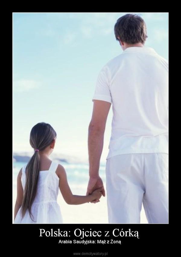 Polska: Ojciec z Córką – Arabia Saudyjska: Mąż z Żoną