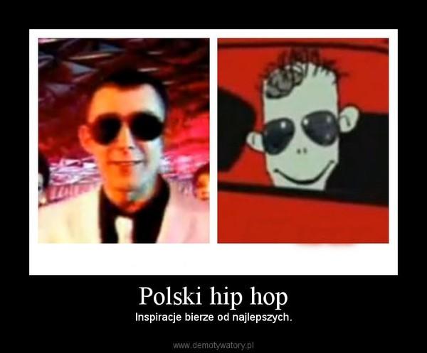 Polski hip hop – Inspiracje bierze od najlepszych.